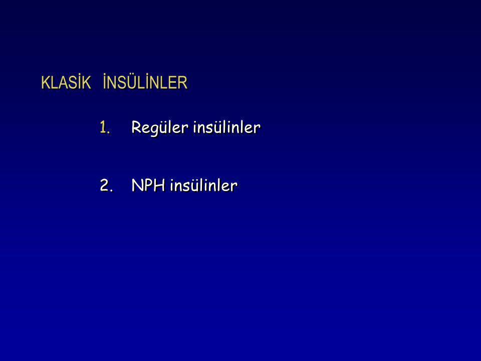 KLASİK İNSÜLİNLER 1.Regüler insülinler 2. NPH insülinler 1.Regüler insülinler 2. NPH insülinler