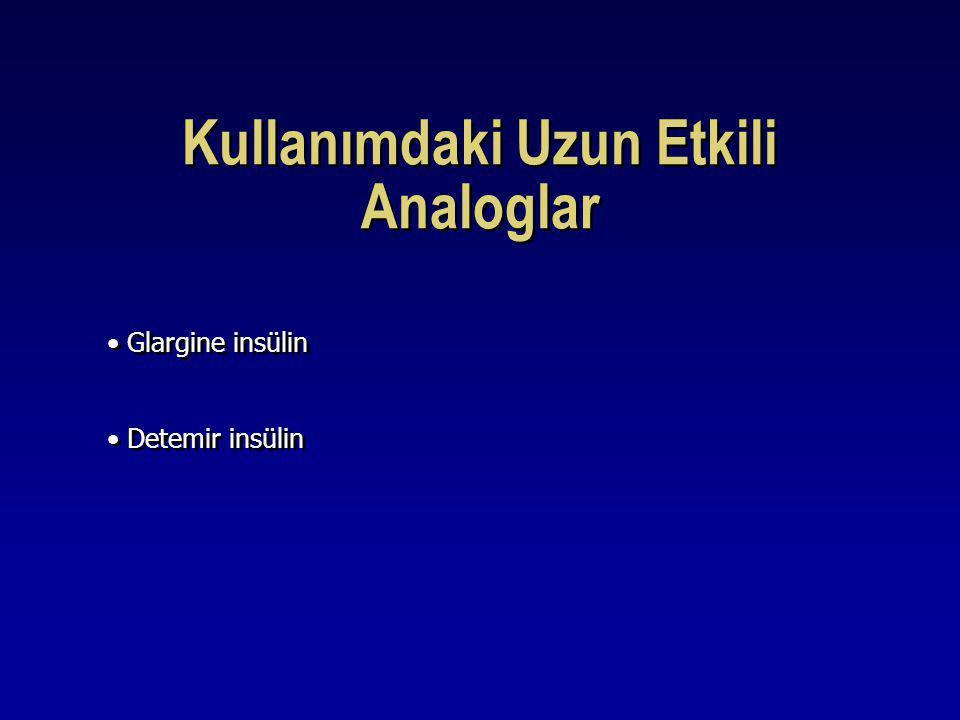 Kullanımdaki Uzun Etkili Analoglar Glargine insülin Detemir insülin Glargine insülin Detemir insülin