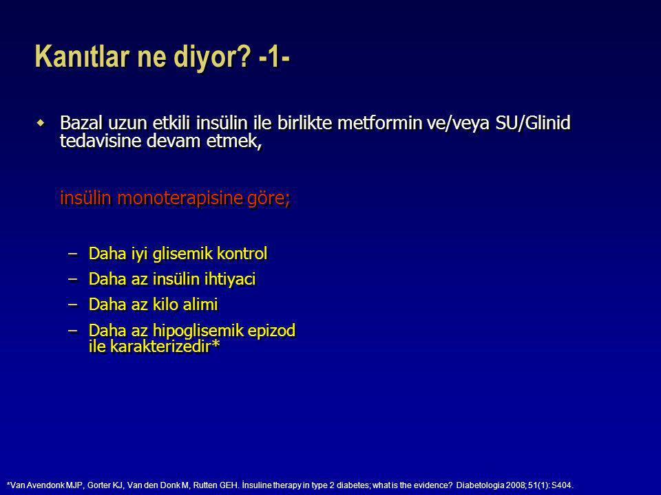 Kanıtlar ne diyor? -1-  Bazal uzun etkili insülin ile birlikte metformin ve/veya SU/Glinid tedavisine devam etmek, insülin monoterapisine göre; –Daha