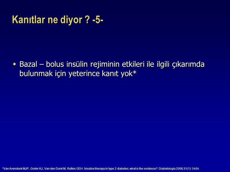 Kanıtlar ne diyor ? -5-  Bazal – bolus insülin rejiminin etkileri ile ilgili çıkarımda bulunmak için yeterince kanıt yok* *Van Avendonk MJP, Gorter K