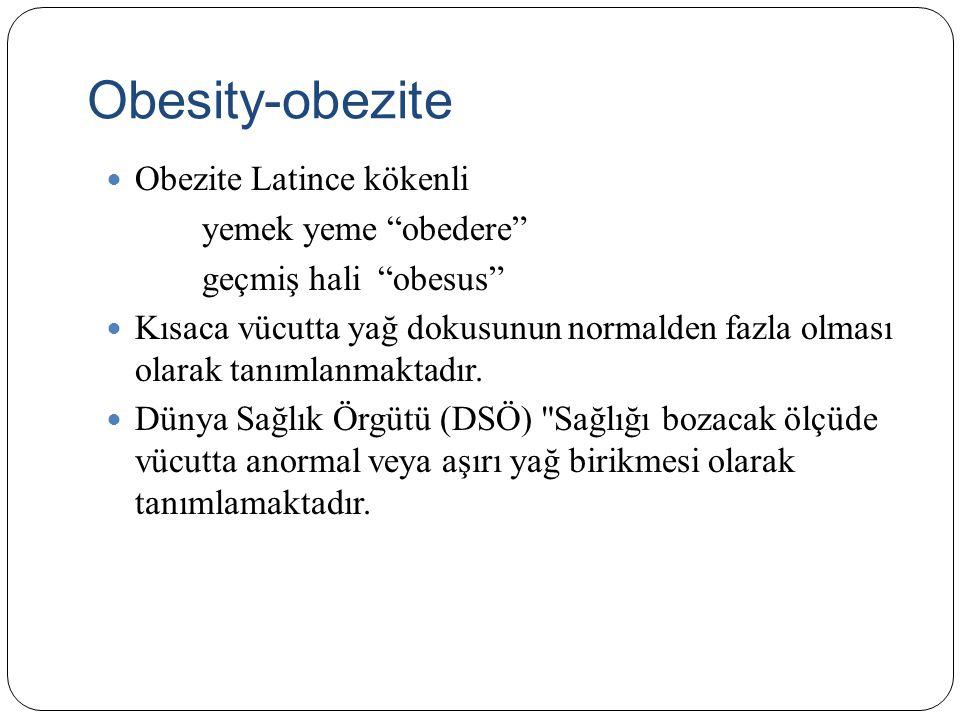 TURDEP-I1998→TURDEP-II 2010 Türkiye'de obezite sıklığı %32 Erkeklerde kilo fazlalığının, kadınlarda ise obezitenin daha yaygın olduğu dikkati çekmektedir Kentsel ve kırsal obezite oranları birbirine yakındır Genel olarak erişkin yaşlardaki Türk toplumunun 2/3'ü kilolu veya obezdir.