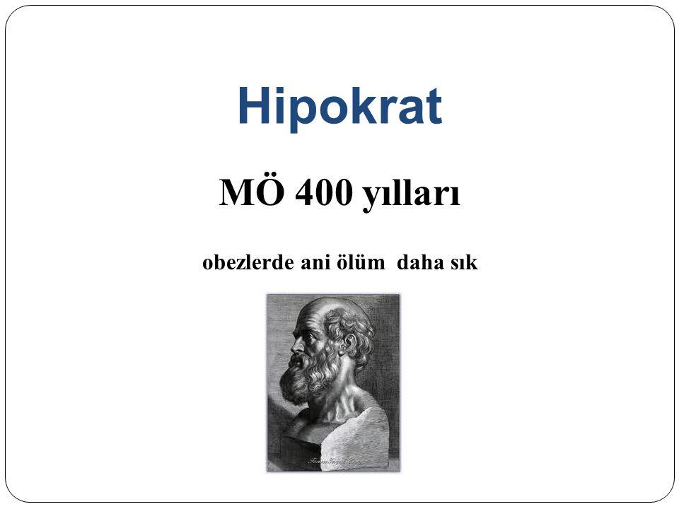 Hipokrat MÖ 400 yılları obezlerde ani ölüm daha sık