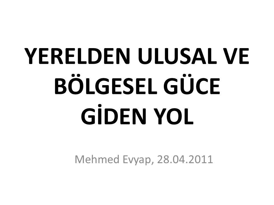 YERELDEN ULUSAL VE BÖLGESEL GÜCE GİDEN YOL Mehmed Evyap, 28.04.2011