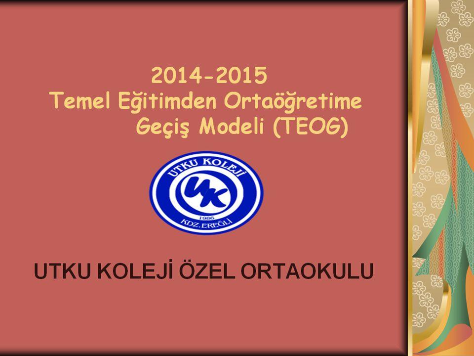 2014-2015 Temel Eğitimden Ortaöğretime Geçiş Modeli (TEOG) UTKU KOLEJİ ÖZEL ORTAOKULU