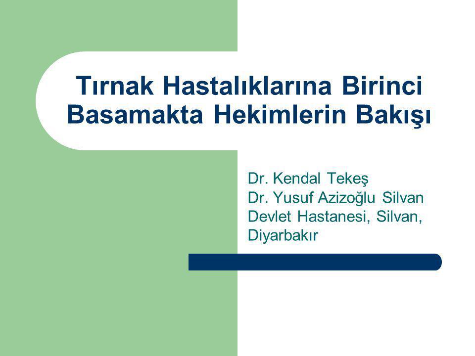 Tırnak Hastalıklarına Birinci Basamakta Hekimlerin Bakışı Dr.