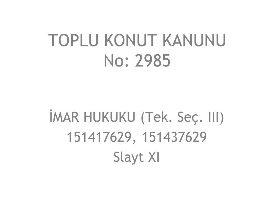 TOPLU KONUT KANUNU No: 2985 İMAR HUKUKU (Tek. Seç. III) 151417629, 151437629 Slayt XI