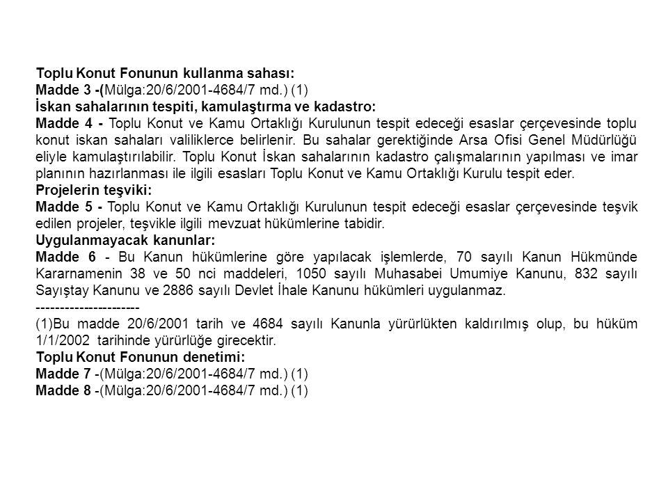 Toplu Konut Fonunun kullanma sahası: Madde 3 -(Mülga:20/6/2001-4684/7 md.) (1) İskan sahalarının tespiti, kamulaştırma ve kadastro: Madde 4 - Toplu Ko