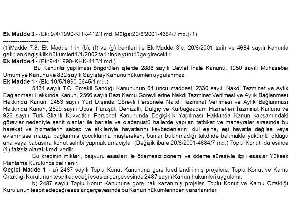 Ek Madde 3 - (Ek: 9/4/1990-KHK-412/1 md; Mülga:20/6/2001-4684/7 md.) (1) ------------------------- (1)Madde 7,8, Ek Madde 1`in (b), (f) ve (g) bentler