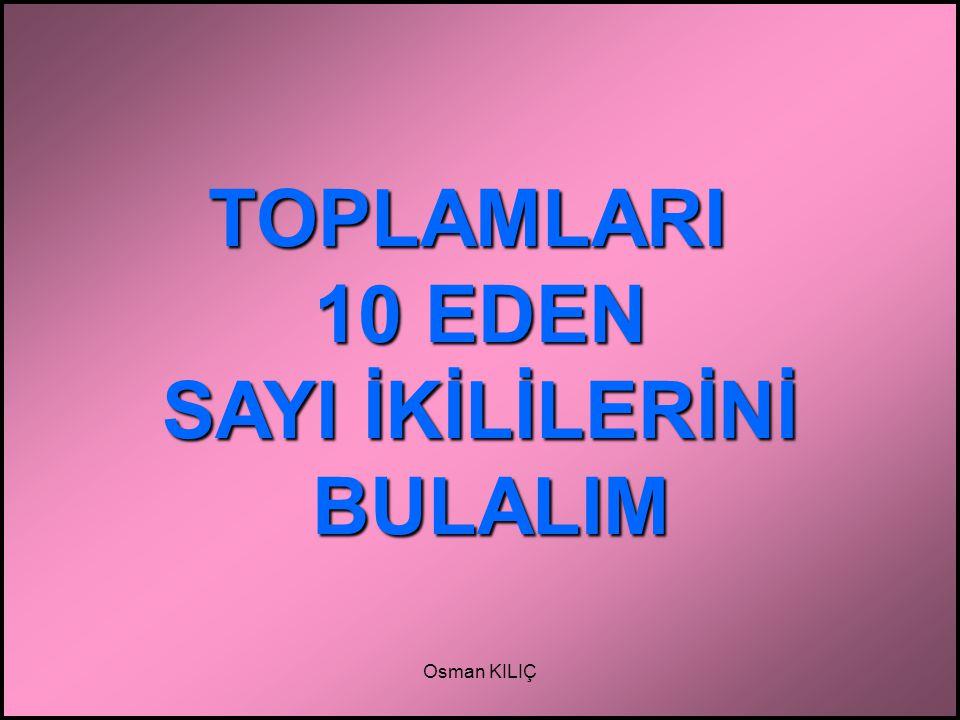 TOPLAMLARI 10 EDEN SAYI İKİLİLERİNİ BULALIM Osman KILIÇ