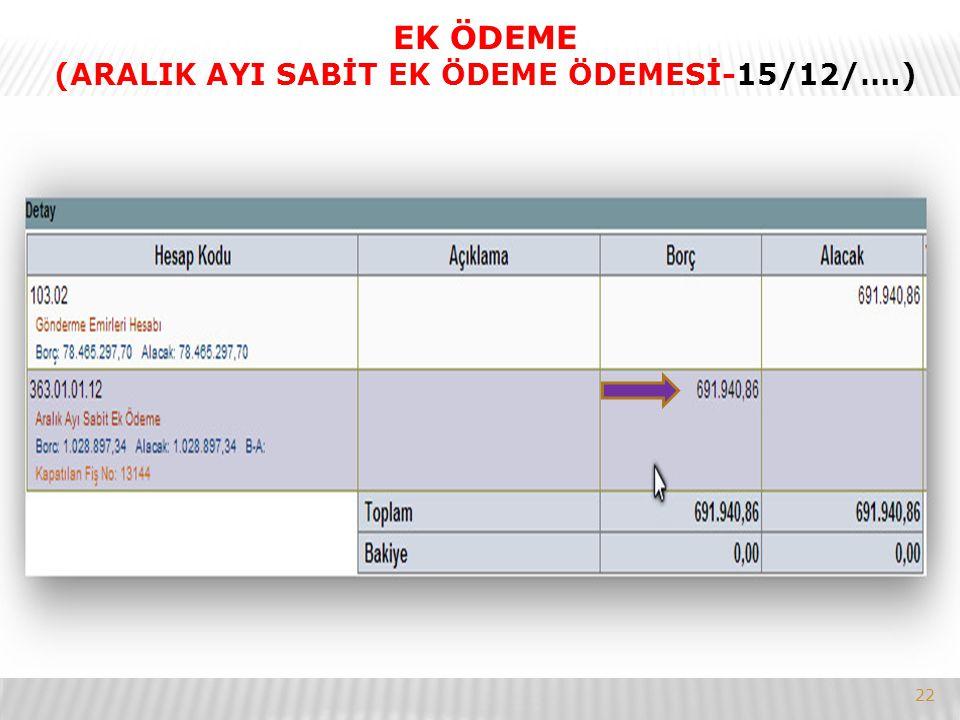 22 EK ÖDEME (ARALIK AYI SABİT EK ÖDEME ÖDEMESİ-15/12/….)