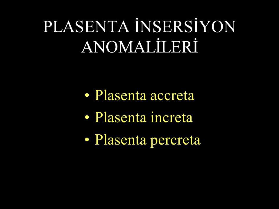 PLASENTA İNSERSİYON ANOMALİLERİ Plasenta accreta Plasenta increta Plasenta percreta