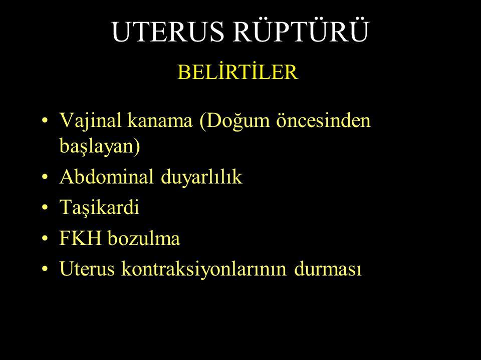 UTERUS RÜPTÜRÜ Vajinal kanama (Doğum öncesinden başlayan) Abdominal duyarlılık Taşikardi FKH bozulma Uterus kontraksiyonlarının durması BELİRTİLER