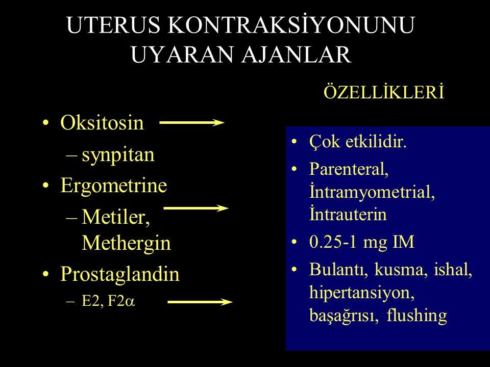 UTERUS KONTRAKSİYONUNU UYARAN AJANLAR Oksitosin –synpitan Ergometrine –Metiler, Methergin Prostaglandin –E2, F2  ÖZELLİKLERİ Ritmik kontraksiyonlar P