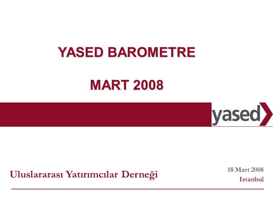 2 www.yased.org.tr 18 Mart 2008 Istanbul YASED BAROMETRE MART 2008 Uluslararası Yatırımcılar Derneği