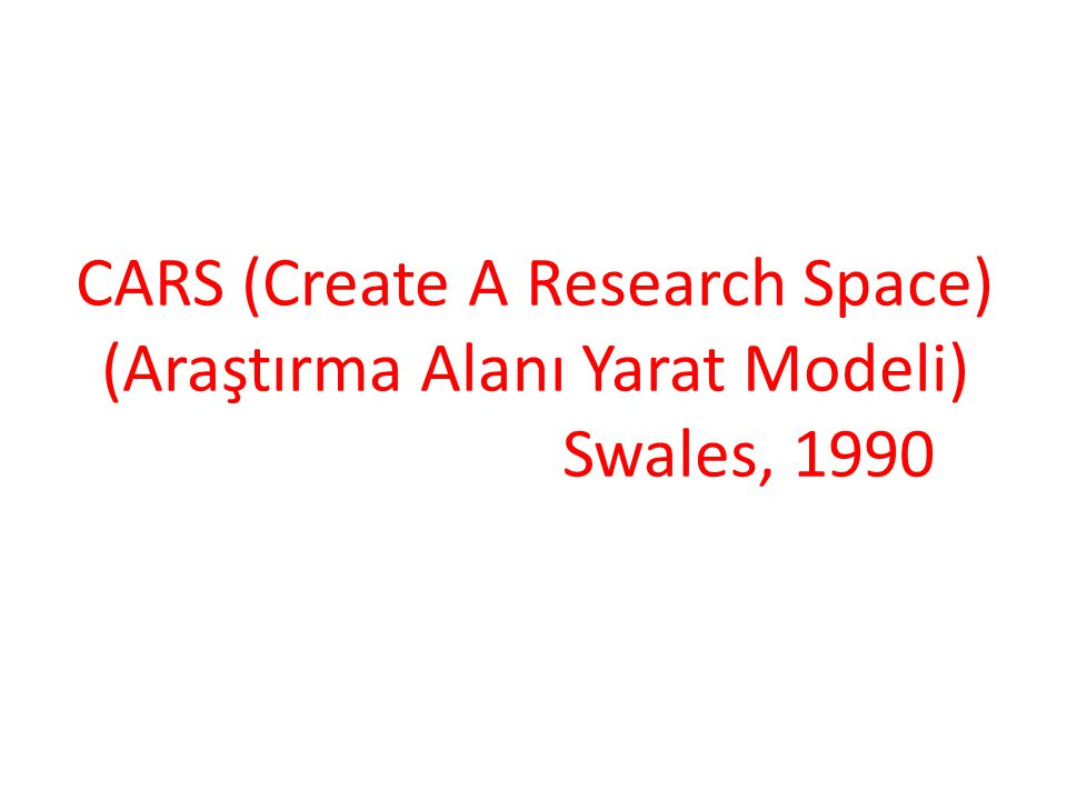 CARS (Create A Research Space) (Araştırma Alanı Yarat Modeli) Swales, 1990