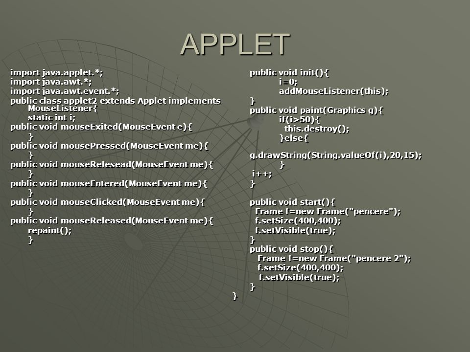 APPLET import java.applet.*; import java.awt.*; import java.awt.event.*; public class applet2 extends Applet implements MouseListener{ static int i; p