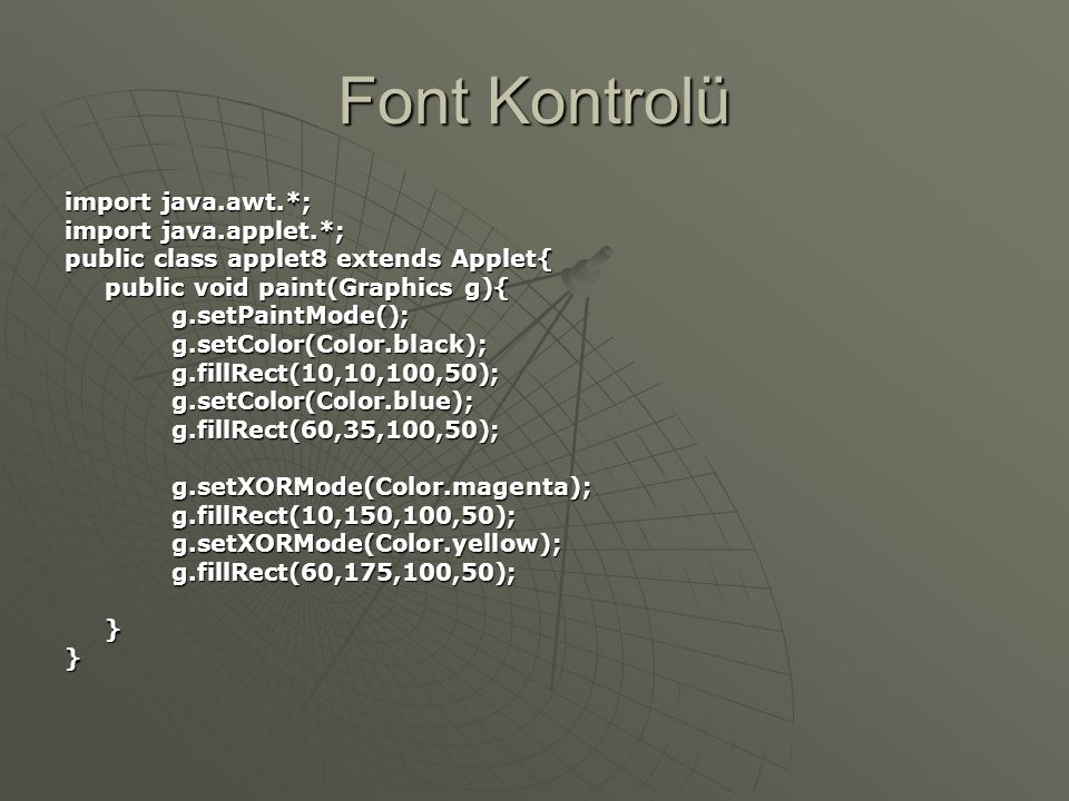Font Kontrolü import java.awt.*; import java.applet.*; public class applet8 extends Applet{ public void paint(Graphics g){ g.setPaintMode();g.setColor