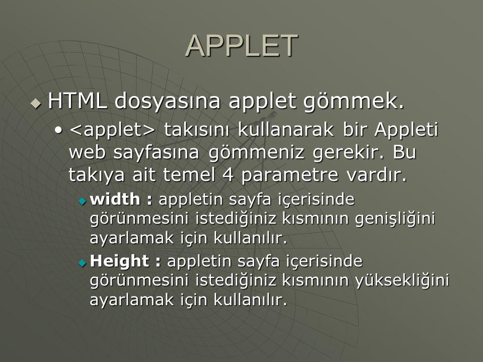 APPLET import java.awt.*; import java.applet.*; public class applet4 extends Applet{ public void paint(Graphics g){ //çizgi çizme g.setColor(Color.black);g.drawLine(10,10,200,10); //oval çizme g.setColor(Color.blue); g.drawOval(250,250,100,50) ; //içi dolu oval çizme g.setColor(Color.cyan);g.fillOval(10,100,100,50); //dikdörtgen çizme g.setColor(Color.DARK_GRAY ); g.drawRect(10,200,100,50); //içi dolu dikdörtgen g.setColor(Color.green);g.fillRect(10,300,100,50); //kenarları yuvarlak dikdörtgen çizme g.setColor(Color.lightGray); g.drawRoundRect(100,100,1 00,50,5,5); //içi dolu, köşeleri yuvarlak dikdörtgen çizme Color c=new Color(0,100,100); g.setColor(c); g.fillRoundRect(20,10,100,50,5,5); //çoklu çizgi çizme int x[]={10,20,20,50,100}; int y[]={10,10,70,50,100}; g.setColor(Color.BLUE);g.drawPolyline(x,y,5);}}