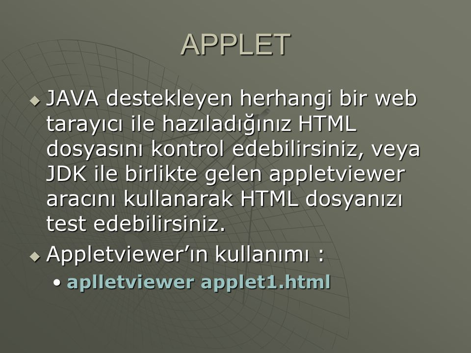 APPLET  Güvenlik kısıtlamaları : Bir appletin neler yapabileceği ile ilgili yoğun bir kısıtlama vardır.
