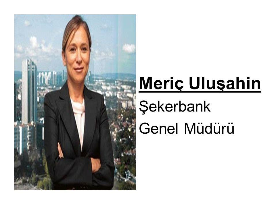 Meriç Uluşahin Şekerbank Genel Müdürü