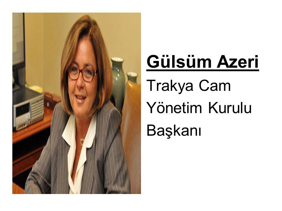 Gülsüm Azeri Trakya Cam Yönetim Kurulu Başkanı