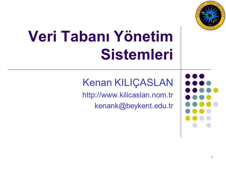 1 Veri Tabanı Yönetim Sistemleri Kenan KILIÇASLAN http://www.kilicaslan.nom.tr kenank@beykent.edu.tr