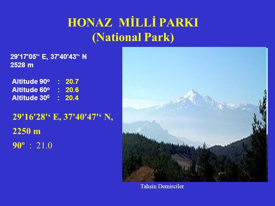 HONAZ MİLLİ PARKI (National Park) 29 17 05 ' E, 37 40 43 ' N 2528 m Altitude 90 o : 20.7 Altitude 60 o : 20.6 Altitude 30 0 : 20.4 Tahsin Demirciler 29 16 28 ' E, 37 40 47 ' N, 2250 m 90º : 21.0