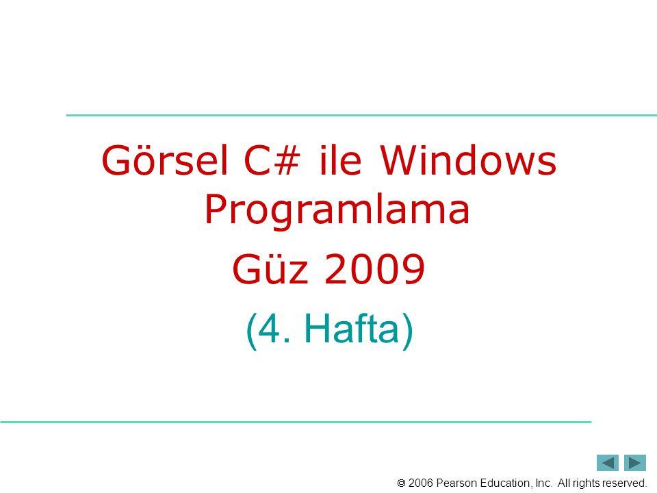  2006 Pearson Education, Inc. All rights reserved. Görsel C# ile Windows Programlama Güz 2009 (4. Hafta)
