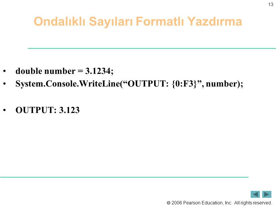 " 2006 Pearson Education, Inc. All rights reserved. 13 Ondalıklı Sayıları Formatlı Yazdırma double number = 3.1234; System.Console.WriteLine(""OUTPUT:"