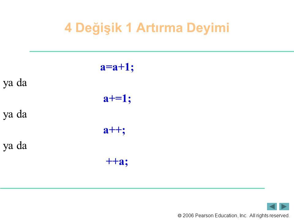  2006 Pearson Education, Inc. All rights reserved. a=a+1; ya da a+=1; ya da a++; ya da ++a; 4 Değişik 1 Artırma Deyimi