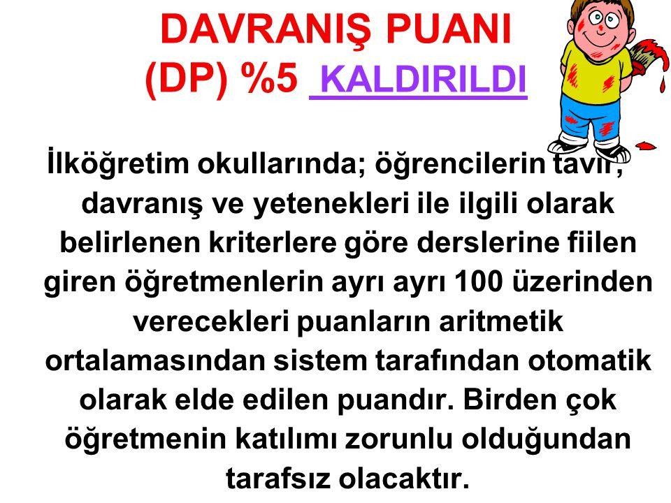 DAVRANIŞ PUANI (DP) %5 KALDIRILDI İlköğretim okullarında; öğrencilerin tavır, davranış ve yetenekleri ile ilgili olarak belirlenen kriterlere göre der