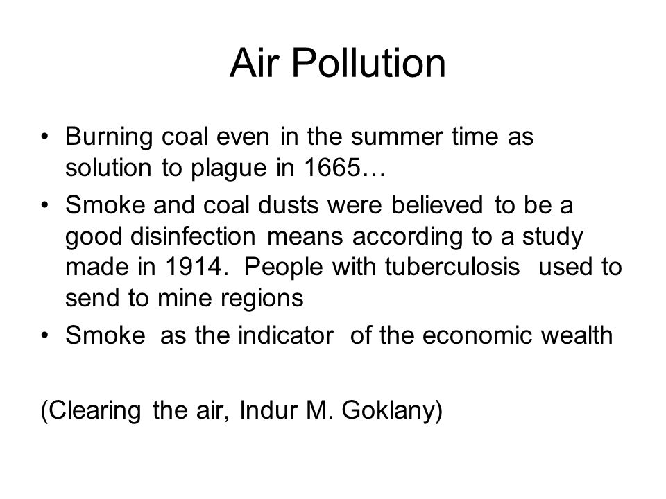 Air Pollution Burning coal even in the summer time as solution to plague in 1665… Smoke and coal dusts were believed to be a good disinfection means a