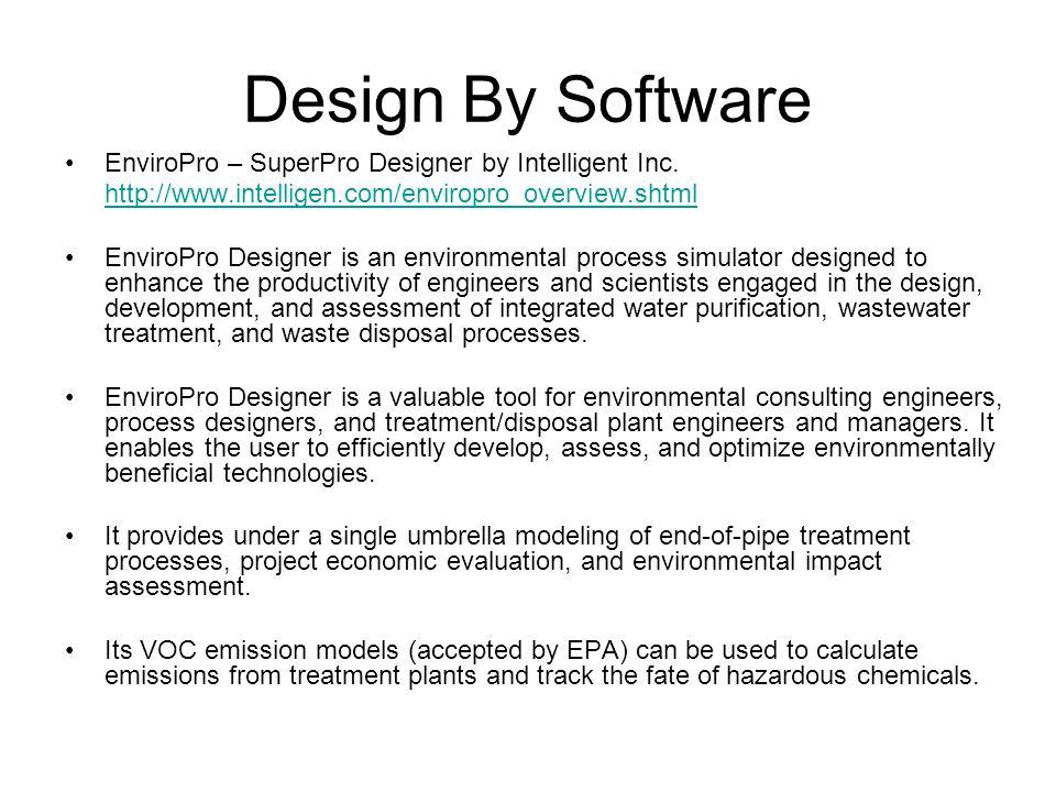 Design By Software EnviroPro – SuperPro Designer by Intelligent Inc. http://www.intelligen.com/enviropro_overview.shtml EnviroPro Designer is an envir