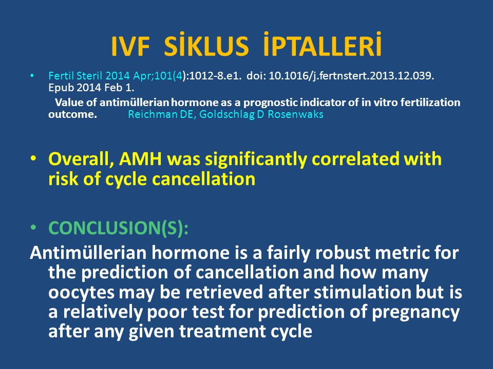 IVF SİKLUS İPTALLERİ Fertil Steril 2014 Apr;101(4):1012-8.e1. doi: 10.1016/j.fertnstert.2013.12.039. Epub 2014 Feb 1. Value of antimüllerian hormone a