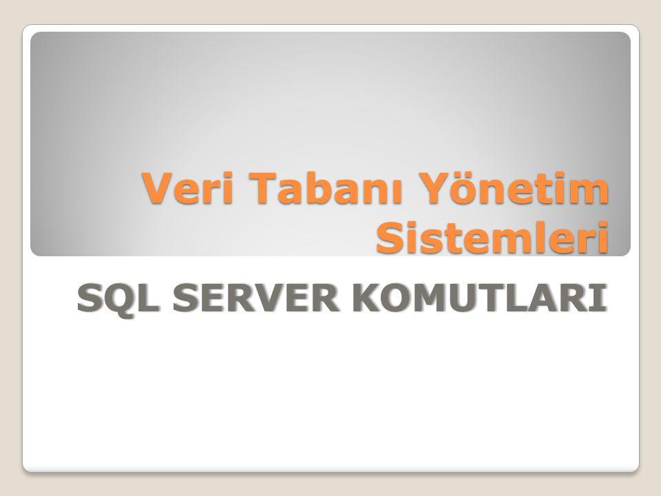 Veri Tabanı Yönetim Sistemleri SQL SERVER KOMUTLARISQL SERVER KOMUTLARI