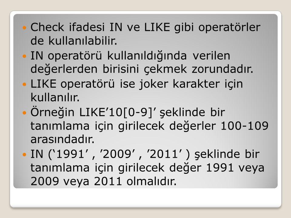 Check ifadesi IN ve LIKE gibi operatörler de kullanılabilir. IN operatörü kullanıldığında verilen değerlerden birisini çekmek zorundadır. LIKE operatö