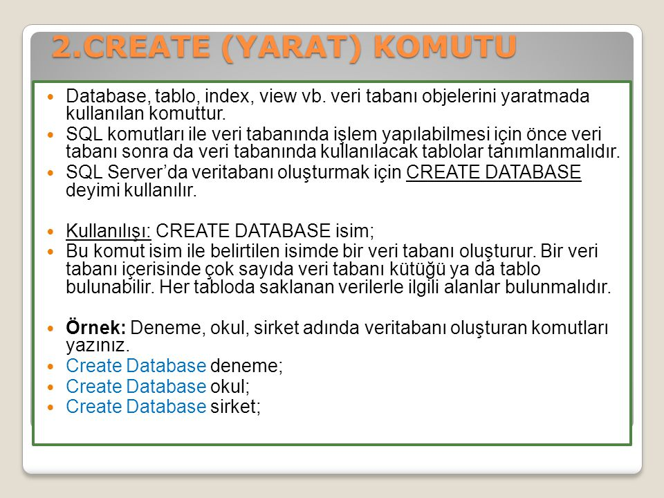2.CREATE (YARAT) KOMUTU 2.CREATE (YARAT) KOMUTU Database, tablo, index, view vb.
