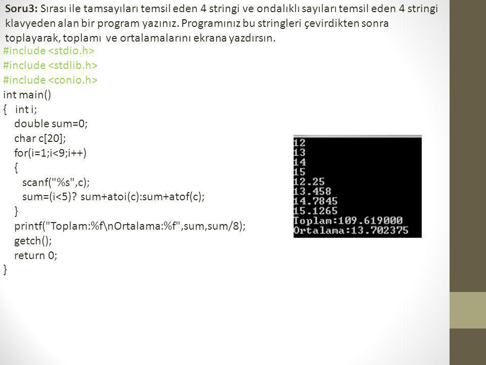Soru3: Sırası ile tamsayıları temsil eden 4 stringi ve ondalıklı sayıları temsil eden 4 stringi klavyeden alan bir program yazınız. Programınız bu str