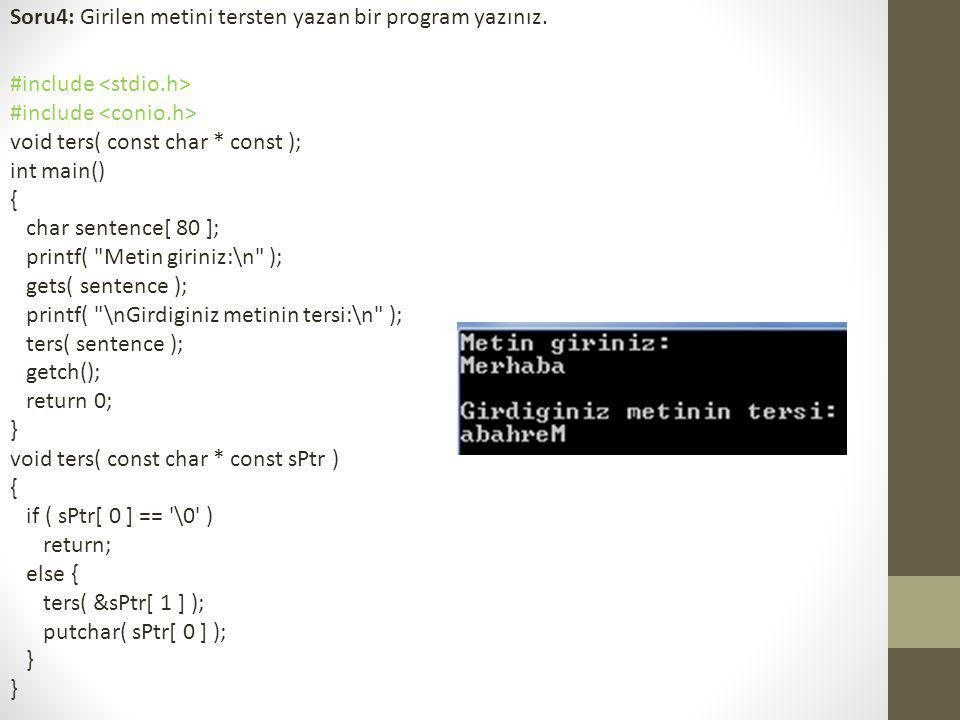 Soru4: Girilen metini tersten yazan bir program yazınız. #include void ters( const char * const ); int main() { char sentence[ 80 ]; printf(