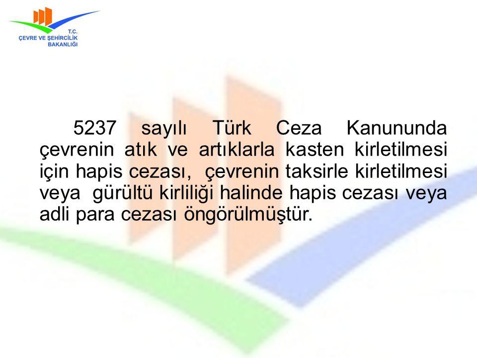 5237 sayılı Türk Ceza Kanununda çevrenin atık ve artıklarla kasten kirletilmesi için hapis cezası, çevrenin taksirle kirletilmesi veya gürültü kirlili