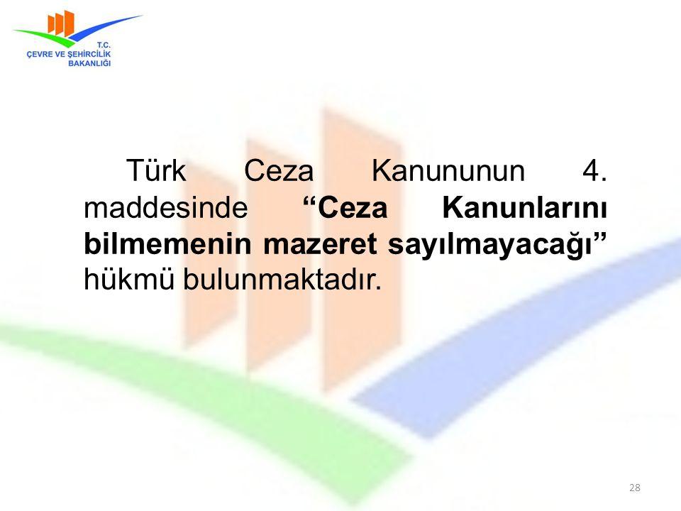 """Türk Ceza Kanununun 4. maddesinde """"Ceza Kanunlarını bilmemenin mazeret sayılmayacağı"""" hükmü bulunmaktadır. 28"""