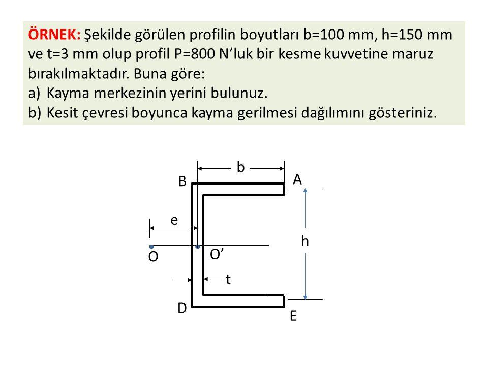 ÖRNEK: Şekilde görülen profilin boyutları b=100 mm, h=150 mm ve t=3 mm olup profil P=800 N'luk bir kesme kuvvetine maruz bırakılmaktadır. Buna göre: a