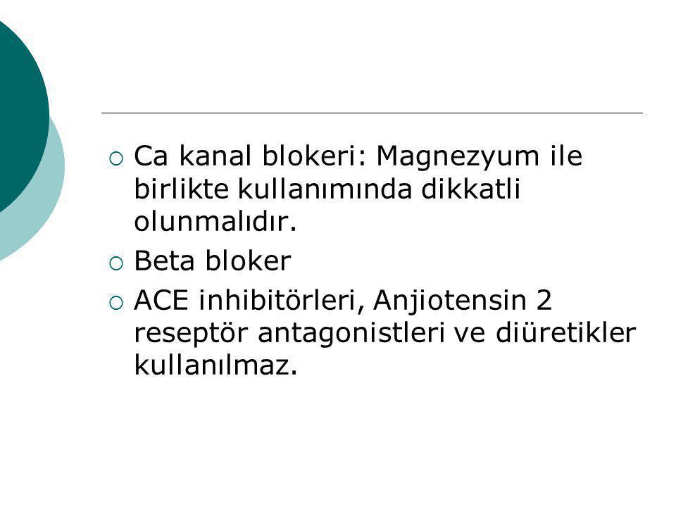  Ca kanal blokeri: Magnezyum ile birlikte kullanımında dikkatli olunmalıdır.  Beta bloker  ACE inhibitörleri, Anjiotensin 2 reseptör antagonistleri