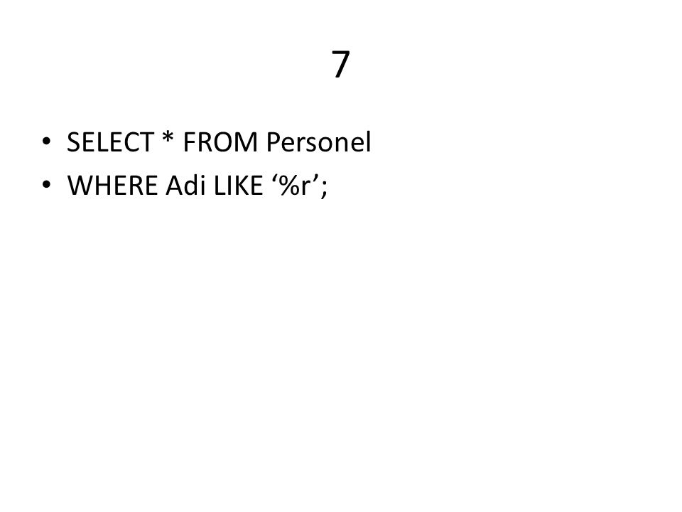 7 SELECT * FROM Personel WHERE Adi LIKE '%r';