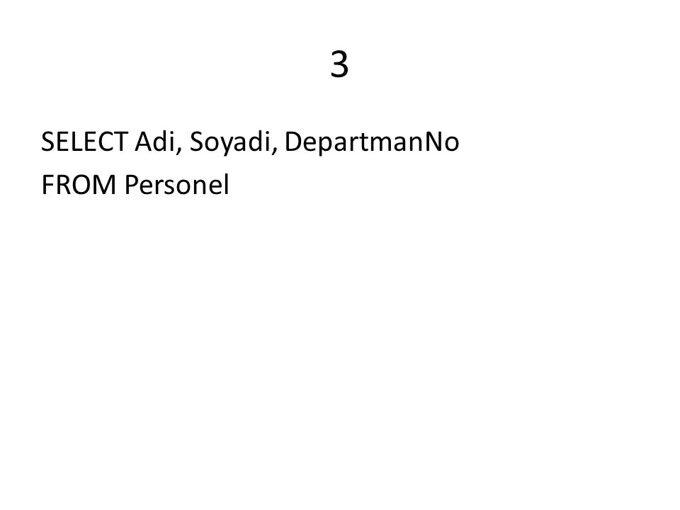 4 SELECT Ad,Soyadi FROM Personel WHERE DepartmanNo=4;
