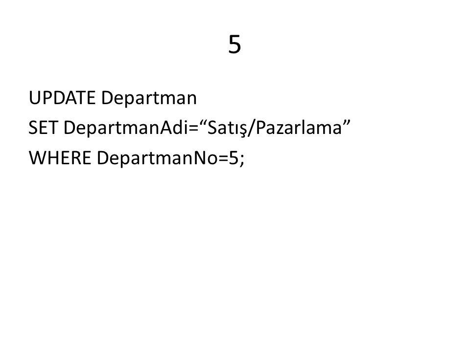 "5 UPDATE Departman SET DepartmanAdi=""Satış/Pazarlama"" WHERE DepartmanNo=5;"