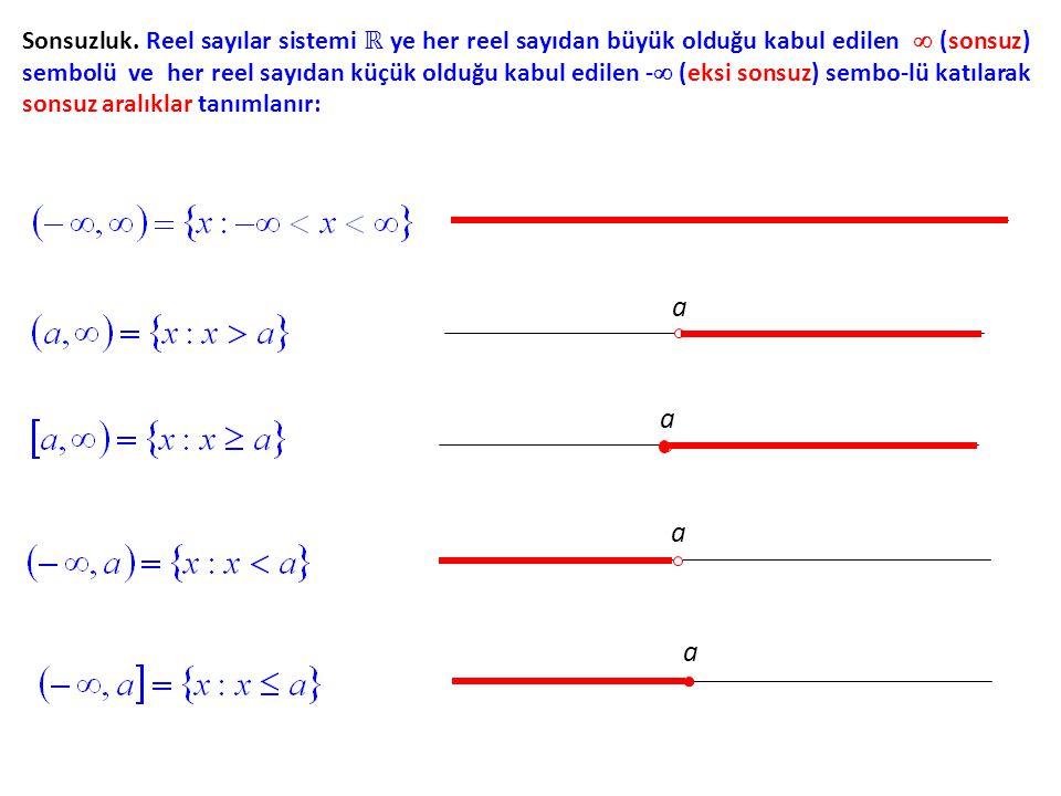 Sonsuzluk. Reel sayılar sistemi ℝ ye her reel sayıdan büyük olduğu kabul edilen  (sonsuz) sembolü ve her reel sayıdan küçük olduğu kabul edilen - -