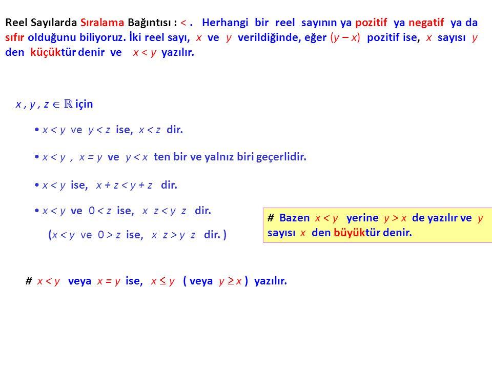 Reel Sayılarda Sıralama Bağıntısı : <. Herhangi bir reel sayının ya pozitif ya negatif ya da sıfır olduğunu biliyoruz. İki reel sayı, x ve y verildiği