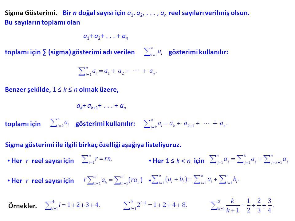 Sigma Gösterimi.Bir n doğal sayısı için a 1, a 2,..., a n reel sayıları verilmiş olsun. Bu sayıların toplamı olan a 1 + a 2 +... + a n toplamı için ∑
