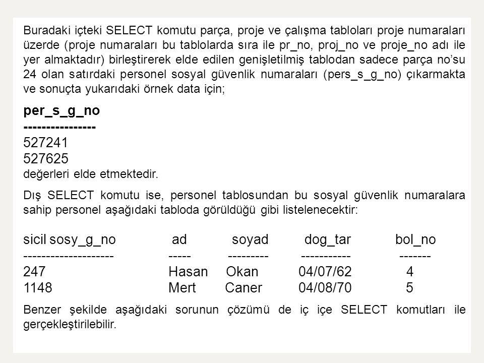 Buradaki içteki SELECT komutu parça, proje ve çalışma tabloları proje numaraları üzerde (proje numaraları bu tablolarda sıra ile pr_no, proj_no ve pro